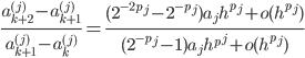 \displaystyle \frac{a^{(j)}_{k + 2} - a^{(j)}_{k + 1}}{a^{(j)}_{k + 1} - a^{(j)}_k} = \frac{(2^{-2p_j} - 2^{-p_j}) a_j h^{p_j} + o(h^{p_j})}{(2^{-p_j} - 1) a_j h^{p^j} + o(h^{p_j})}
