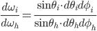 \displaystyle \frac{d\omega_i}{d\omega_h} = \frac{\sin\theta_i \cdot d\theta_i d\phi_i}{\sin\theta_h \cdot d\theta_h d\phi_h}