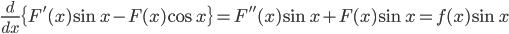 \displaystyle \frac{d}{dx}\{ F'(x)\sin x-F(x)\cos x\} = F''(x)\sin x+F(x)\sin x = f(x)\sin x