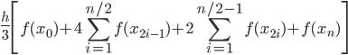 \displaystyle \frac{h}{3} \left[f(x_0)+4\sum _{i=1}^{n/2}f(x_{2i-1})+2\sum _{i=1}^{n/2-1} f(x_{2i})+f(x_{n})\right]
