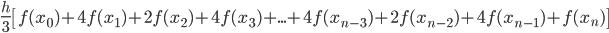 \displaystyle \frac{h}{3} \left[f(x_0)+4f(x_1)+2f(x_2)+4f(x_3)+ ... +4f(x_{n-3})+2f(x_{n-2})+4f(x_{n-1})+f(x_{n})\right]