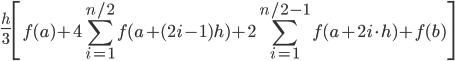 \displaystyle \frac{h}{3} \left[f(a)+4\sum _{i=1}^{n/2}f(a+(2i-1)h)+2\sum _{i=1}^{n/2-1} f(a+2i\cdot h)+f(b)\right]