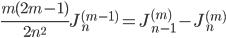\displaystyle \frac{m(2m-1)}{2n^2}J_n^{(m-1)} = J_{n-1}^{(m)}-J_n^{(m)}
