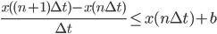 \displaystyle \frac{x((n+1)\Delta t) - x(n\Delta t)}{\Delta t} \leq x(n \Delta t) + b