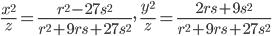 \displaystyle \frac{x^2}{z}=\frac{r^2-27s^2}{r^2+9rs+27s^2},\quad \frac{y^2}{z} = \frac{2rs+9s^2}{r^2+9rs+27s^2}