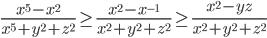 \displaystyle \frac{x^5-x^2}{x^5+y^2+z^2} \geq \frac{x^2-x^{-1}}{x^2+y^2+z^2} \geq \frac{x^2-yz}{x^2+y^2+z^2}
