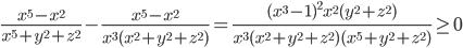 \displaystyle \frac{x^5-x^2}{x^5+y^2+z^2}-\frac{x^5-x^2}{x^3(x^2+y^2+z^2)} = \frac{(x^3-1)^2x^2(y^2+z^2)}{x^3(x^2+y^2+z^2)(x^5+y^2+z^2)} \geq 0
