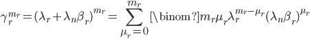 \displaystyle \gamma_r^{m_r}=(\lambda_r+\lambda_n\beta_r)^{m_r}=\sum_{\mu_r=0}^{m_r}\binom{m_r}{\mu_r}\lambda_r^{m_r-\mu_r}(\lambda_n\beta_r)^{\mu_r}