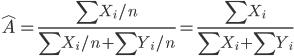 \displaystyle \hat A = \frac{\sum X_i/n}{\sum X_i/n+\sum Y_i/n}=\frac{\sum X_i}{\sum X_i + \sum Y_i}