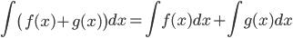 \displaystyle \int \left( f(x) + g(x) \right) dx = \int f(x) dx + \int g(x) dx