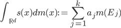 \displaystyle \int_{\mathbb{R}^d} s(x) dm(x) := \sum_{j=1}^k a_j m(E_j)