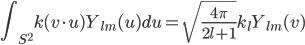 \displaystyle \int_{S^2} k(v \cdot u) Y_{lm}(u) du = \sqrt{\frac{4\pi}{2l+1}} k_l  Y_{lm}(v)