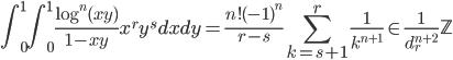 \displaystyle \int_0^1 \! \! \int_0^1\frac{\log^n(xy)}{1-xy}x^ry^sdxdy = \frac{n!(-1)^n}{r-s}\sum_{k=s+1}^r\frac{1}{k^{n+1}} \in \frac{1}{d_r^{n+2}}\mathbb{Z}