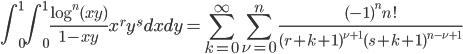 \displaystyle \int_0^1 \! \! \int_0^1\frac{\log^n(xy)}{1-xy}x^ry^sdxdy = \sum_{k=0}^{\infty}\sum_{\nu =0}^n\frac{(-1)^nn!}{(r+k+1)^{\nu +1}(s+k+1)^{n-\nu +1}}