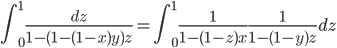 \displaystyle \int_0^1\frac{dz}{1-(1-(1-x)y)z}=\int_0^1\frac{1}{1-(1-z)x}\frac{1}{1-(1-y)z}dz