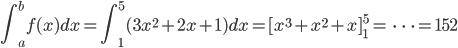 \displaystyle \int_a^b f(x)dx=\int_1^5 (3x^2+2x+1)dx=[x^3+x^2+x]_1^5=\ \dots =152