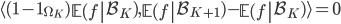\displaystyle \langle (1-\mathbf{1}_{\Omega_K})\left.\mathbb{E}(f\right|\mathcal{B}_K), \left.\mathbb{E}(f\right|\mathcal{B}_{K+1})-\left.\mathbb{E}(f\right|\mathcal{B}_K)\rangle = 0
