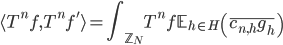 \displaystyle \langle T^nf, T^nf'\rangle = \int_{\mathbb{Z}_N}T^nf \mathbb{E}_{h \in H}\left( \overline{c_{n, h}g_h}\right)