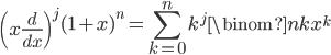 \displaystyle \left( x\frac{d}{dx} \right)^j(1+x)^n=\sum_{k=0}^nk^j\binom{n}{k}x^k