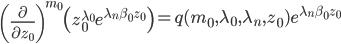 \displaystyle \left(\frac{\partial}{\partial z_0}\right)^{m_0}\left(z_0^{\lambda_0}e^{\lambda_n\beta_0z_0}\right) = q(m_0, \lambda_0, \lambda_n, z_0)e^{\lambda_n\beta_0z_0}