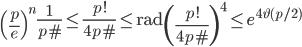 \displaystyle \left(\frac{p}{e}\right)^n\frac{1}{p\#} \leq \frac{p!}{4p\#} \leq \mathrm{rad}\left(\frac{p!}{4p\#}\right)^4 \leq e^{4\vartheta(p/2)}