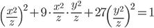 \displaystyle \left(\frac{x^2}{z}\right)^2+9\cdot \frac{x^2}{z}\cdot \frac{y^2}{z}+27\left(\frac{y^2}{z}\right)^2 = 1
