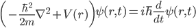 \displaystyle \left(-\frac{\hbar^2}{2m}\nabla^2+V(r)\right)\psi(r,t)=i\hbar\frac{d}{dt}\psi(r,t)