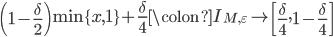 \displaystyle \left(1-\frac{\delta}{2}\right) \min\{x, 1\}+\frac{\delta}{4} \colon I_{M, \varepsilon} \to \left[\frac{\delta}{4}, 1-\frac{\delta}{4}\right]