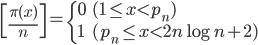 \displaystyle \left[ \frac{\pi(x)}{n} \right] = \begin{cases} 0 & (1 \leq x < p_n) \\ 1 & (p_n \leq x < 2n\log n+2)\end{cases}