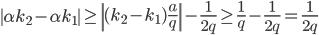 \displaystyle \left\|\alpha k_2-\alpha k_1 \right\| \geq \left\| (k_2-k_1)\frac{a}{q} \right\| - \frac{1}{2q} \geq \frac{1}{q} - \frac{1}{2q} = \frac{1}{2q}