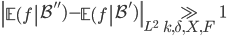 \displaystyle \left\|\left.\mathbb{E}(f\right|\mathcal{B}'')-\left.\mathbb{E}(f\right|\mathcal{B}')\right\|_{L^2}\gg_{k, \delta, X, F}1