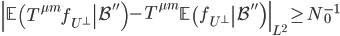 \displaystyle \left\ \left.\mathbb{E}\left(T^{\mu m}f_{U^{\perp}}\right \mathcal{B}''\right)-T^{\mu m}\left.\mathbb{E}\left(f_{U^{\perp}}\right \mathcal{B}''\right)\right\ _{L^2} \geq N_0^{-1}