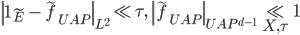 \displaystyle \left\|\mathbf{1}_{\widetilde{E}}-\widetilde{f}_{UAP}\right\|_{L^2}\ll \tau, \quad \left\|\widetilde{f}_{UAP}\right\|_{UAP^{d-1}} \ll_{X, \tau} 1