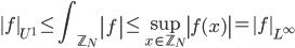 \displaystyle \left\|f\right\|_{U^1} \leq \int_{\mathbb{Z}_N}\left|f\right| \leq \sup_{x \in \mathbb{Z}_N}\left|f(x) \right|=\left\|f\right\|_{L^{\infty}}