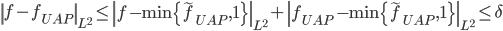 \displaystyle \left\|f-f_{UAP}\right\|_{L^2} \leq \left\|f-\min\{\widetilde{f}_{UAP}, 1\}\right\|_{L^2}+\left\|f_{UAP}-\min\{\widetilde{f}_{UAP}, 1\}\right\|_{L^2} \leq\delta