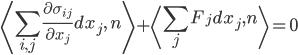 \displaystyle \left\langle \sum_{i,j}\frac{\partial\sigma_{ij}}{\partial x_{j}}dx_{j},\,n\right\rangle +\left\langle \sum_{j}F_{j}dx_{j},n\right\rangle =0