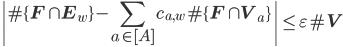 \displaystyle \left| \#\{\mathbf{F} \cap \mathbf{E}_w\} - \sum_{a \in [A]}c_{a, w}\#\{\mathbf{F}\cap \mathbf{V}_a\}\right| \leq \varepsilon \#\mathbf{V}