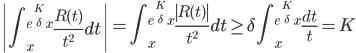 \displaystyle \left  \int_x^{e^{\frac{K}{\delta}}x}\frac{R(t)}{t^2}dt \right  = \int_x^{e^{\frac{K}{\delta}}x}\frac{\left R(t)\right }{t^2}dt \geq \delta \int_x^{e^{\frac{K}{\delta}}x}\frac{dt}{t} = K