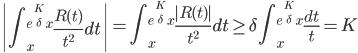 \displaystyle \left| \int_x^{e^{\frac{K}{\delta}}x}\frac{R(t)}{t^2}dt \right| = \int_x^{e^{\frac{K}{\delta}}x}\frac{|R(t)|}{t^2}dt \geq \delta \int_x^{e^{\frac{K}{\delta}}x}\frac{dt}{t} = K