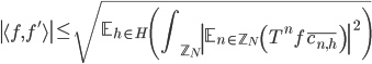 \displaystyle \left| \langle f, f' \rangle\right| \leq \sqrt{\mathbb{E}_{h \in H}\left(\int_{\mathbb{Z}_N}\left|\mathbb{E}_{n \in \mathbb{Z}_N}\left(T^nf\overline{c_{n, h}}\right)\right|^2\right)}