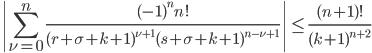 \displaystyle \left| \sum_{\nu = 0}^n\frac{(-1)^nn!}{(r+\sigma +k+1)^{\nu +1}(s+\sigma +k+1)^{n-\nu +1}} \right| \leq \frac{(n+1)!}{(k+1)^{n+2}}