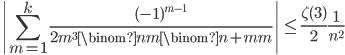 \displaystyle \left| \sum_{m=1}^k\frac{(-1)^{m-1}}{2m^3\binom{n}{m}\binom{n+m}{m}} \right| \leq \frac{\zeta (3)}{2}\frac{1}{n^2}