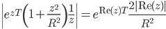 \displaystyle \left| e^{zT}\left( 1+\frac{z^2}{R^2}\right) \frac{1}{z} \right| = e^{\mathrm{Re}(z)T}\frac{2|\mathrm{Re}(z)|}{R^2}