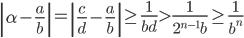 \displaystyle \left|\alpha-\frac{a}{b}\right| = \left|\frac{c}{d}-\frac{a}{b}\right| \geq \frac{1}{bd} > \frac{1}{2^{n-1}b} \geq \frac{1}{b^n}
