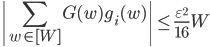 \displaystyle \left|\sum_{w \in [W]}G(w)g_i(w) \right| \leq \frac{\varepsilon^2}{16}W