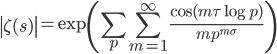 \displaystyle \left|\zeta (s)\right| = \exp \left( \sum_p \sum_{m=1}^{\infty}\frac{\cos (m\tau \log p)}{mp^{m\sigma}} \right)