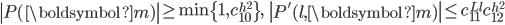 \displaystyle \left|P(\boldsymbol{m})\right| \geq \min\{1, c_{10}^{h^2}\}, \quad \left|P'(l, \boldsymbol{m})\right| \leq c_{11}^{Ll}c_{12}^{h^2}