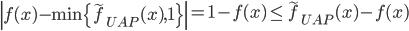 \displaystyle \left|f(x)-\min\{\widetilde{f}_{UAP}(x), 1\}\right| = 1-f(x) \leq \widetilde{f}_{UAP}(x)-f(x)