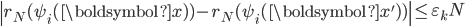 \displaystyle \left|r_N(\psi_i(\boldsymbol{x}) ) - r_N(\psi_i(\boldsymbol{x}') ) \right| \leq \varepsilon_kN
