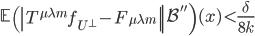 \displaystyle \left.\mathbb{E}\left(\left T^{\mu \lambda m}f_{U^{\perp}}-F_{\mu \lambda m}\right \right \mathcal{B}''\right)(x) < \frac{\delta}{8k}